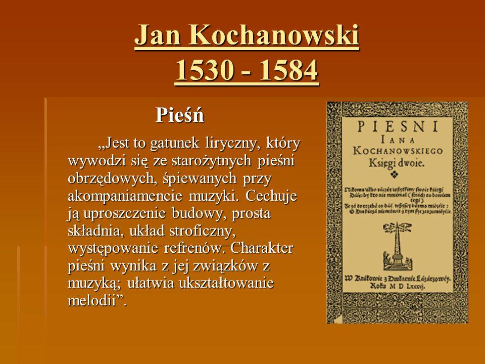 Jan Kochanowski 1530 - 1584 Pieśń