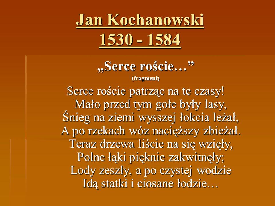 """Jan Kochanowski 1530 - 1584 """"Serce roście…"""