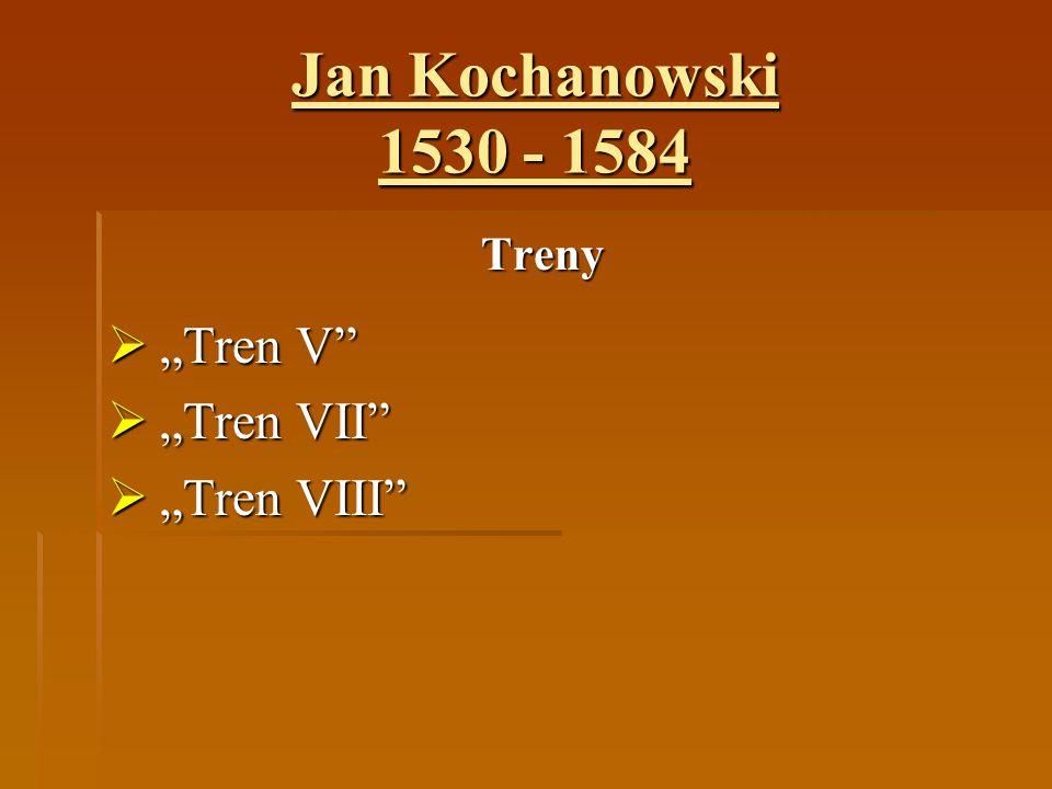 """Jan Kochanowski 1530 - 1584 Treny """"Tren V """"Tren VII """"Tren VIII"""
