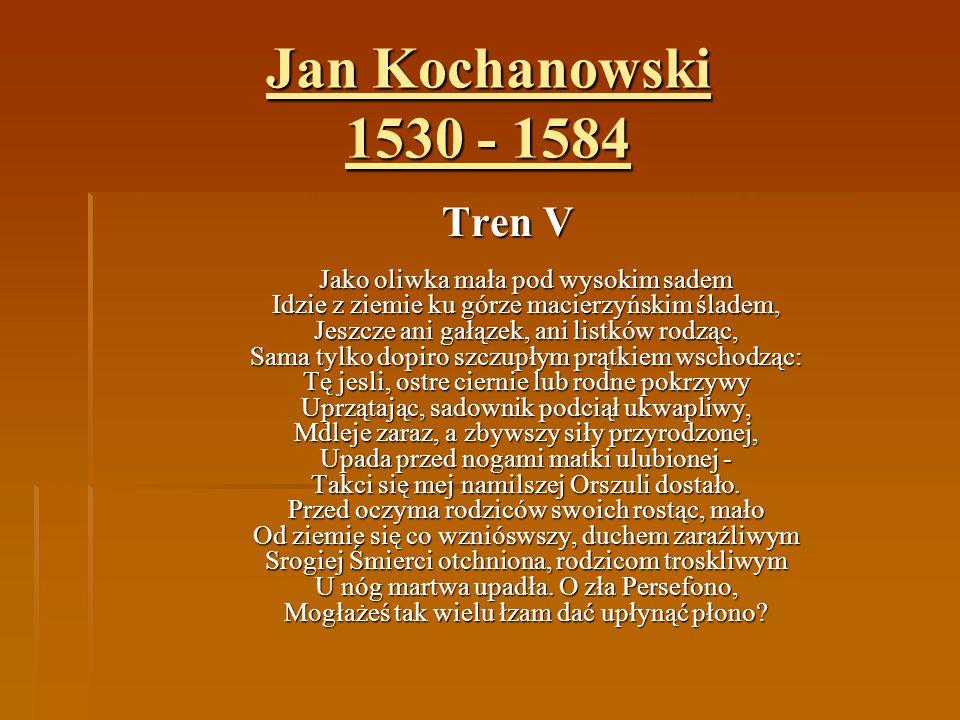 Jan Kochanowski 1530 - 1584 Tren V