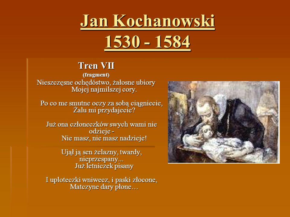 Jan Kochanowski 1530 - 1584 Tren VII
