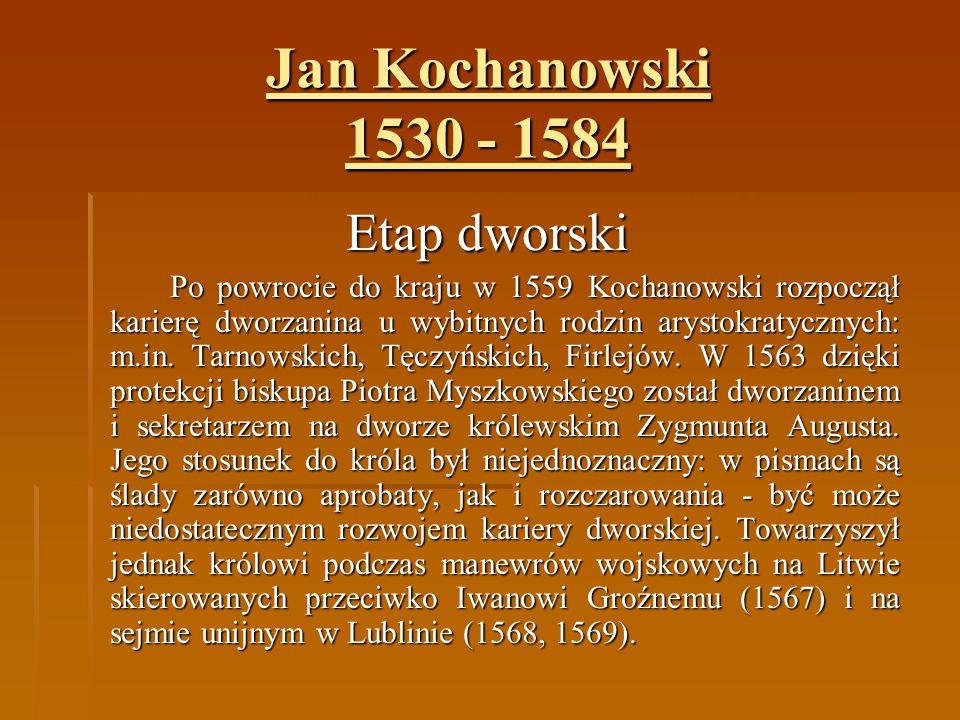 Jan Kochanowski 1530 - 1584 Etap dworski