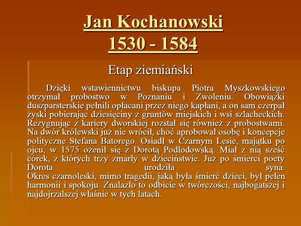 Jan Kochanowski 1530 - 1584 Etap ziemiański