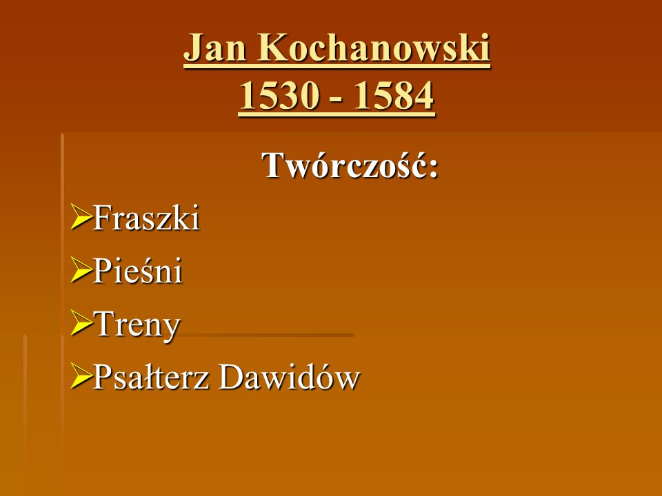 Jan Kochanowski 1530 - 1584 Twórczość: Fraszki Pieśni Treny