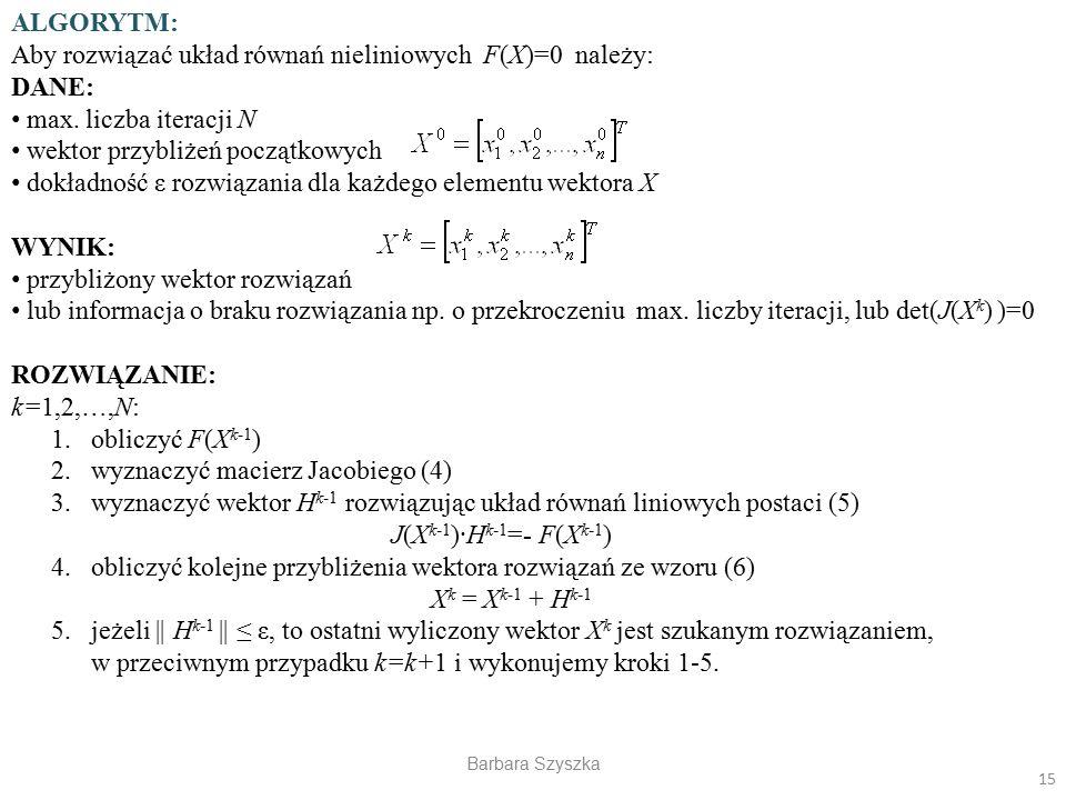 Aby rozwiązać układ równań nieliniowych F(X)=0 należy: DANE: