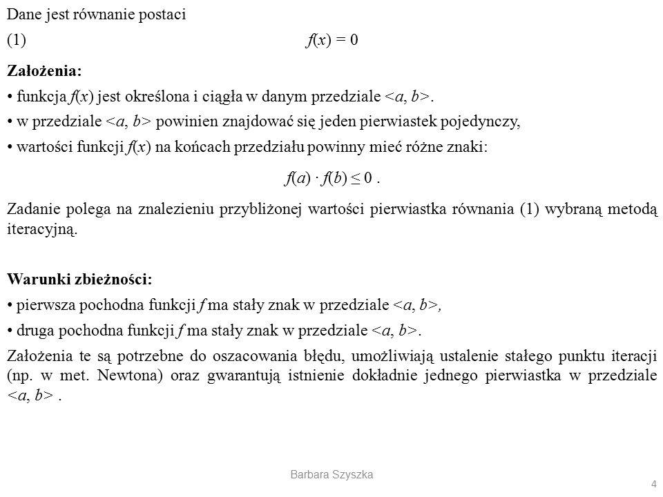 Dane jest równanie postaci (1) f(x) = 0 Założenia: