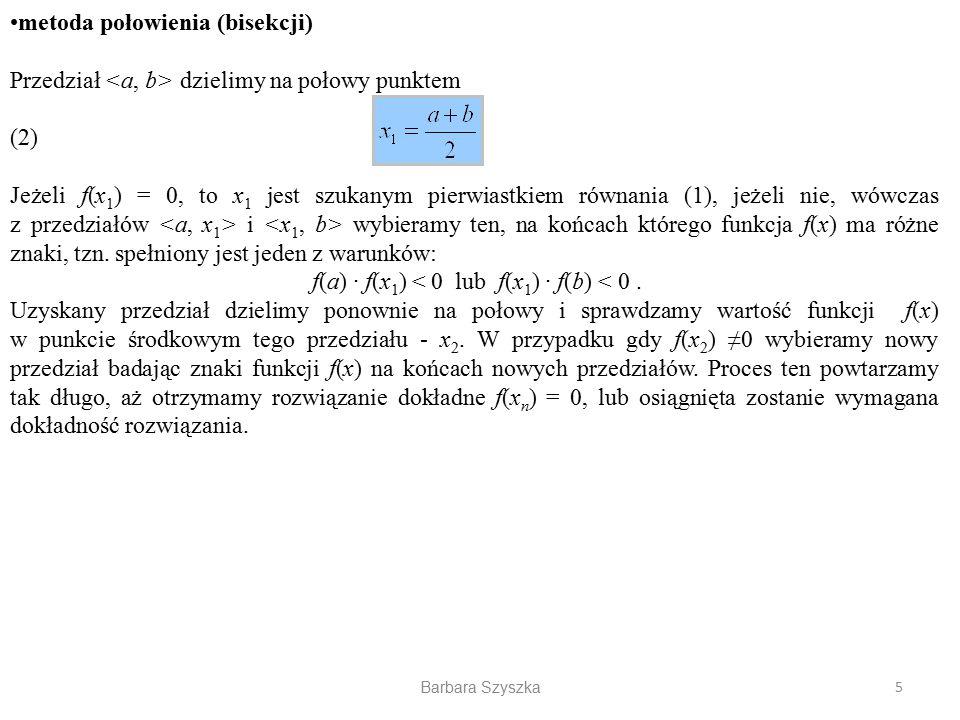 f(a) · f(x1) < 0 lub f(x1) · f(b) < 0 .