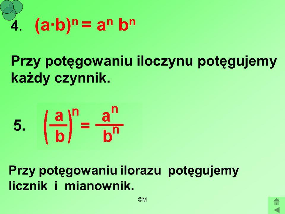 4. (a·b)n = an bn Przy potęgowaniu iloczynu potęgujemy każdy czynnik.