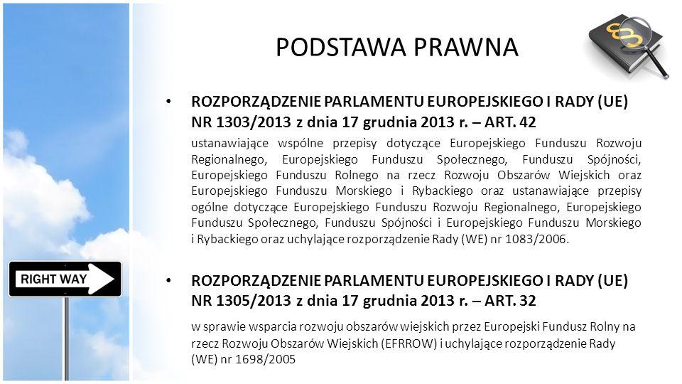 PODSTAWA PRAWNA ROZPORZĄDZENIE PARLAMENTU EUROPEJSKIEGO I RADY (UE) NR 1303/2013 z dnia 17 grudnia 2013 r. – ART. 42.
