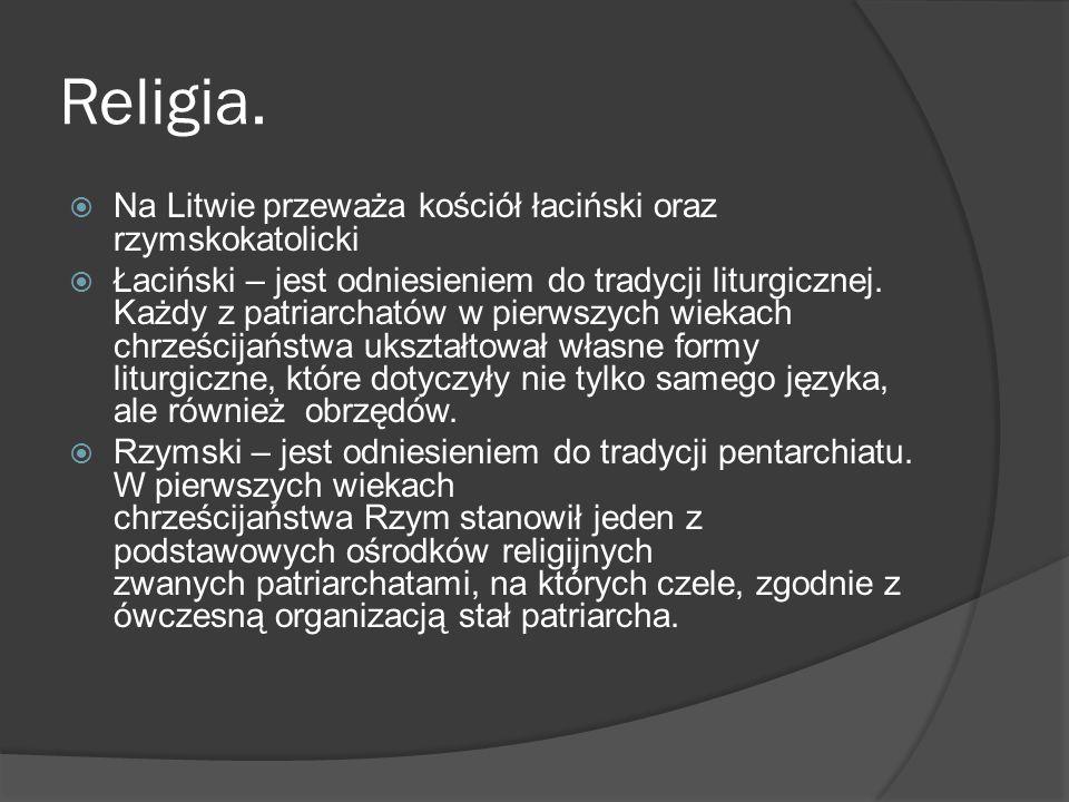 Religia. Na Litwie przeważa kościół łaciński oraz rzymskokatolicki