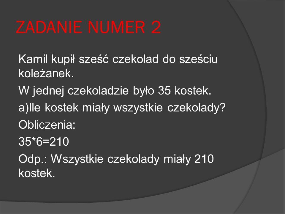 ZADANIE NUMER 2 Kamil kupił sześć czekolad do sześciu koleżanek.
