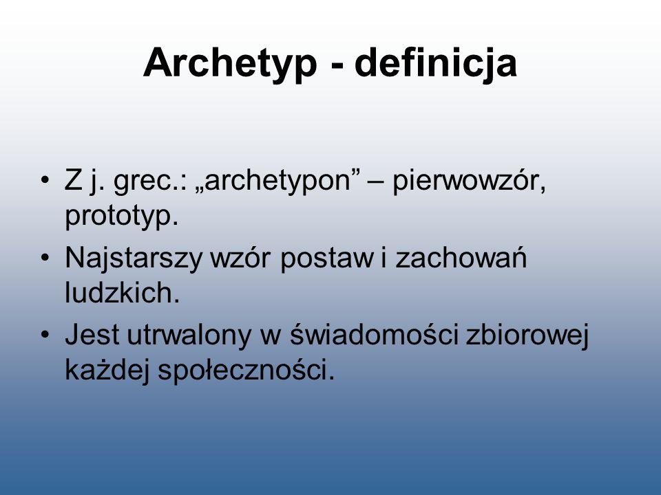 """Archetyp - definicja Z j. grec.: """"archetypon – pierwowzór, prototyp."""