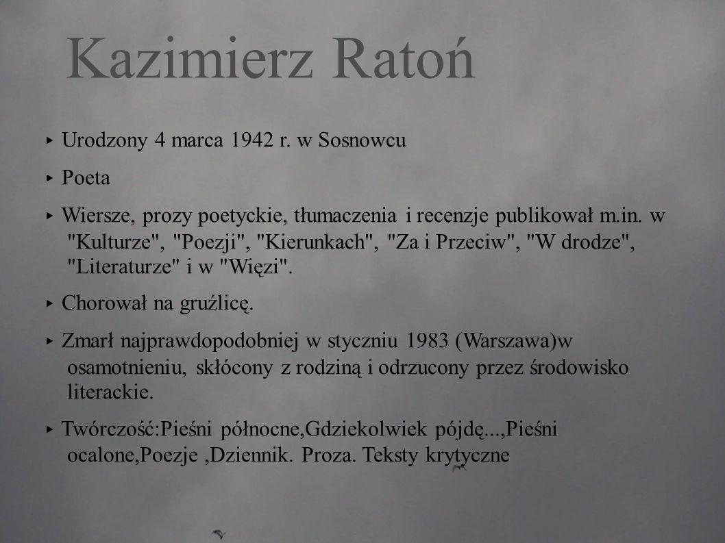 Kazimierz Ratoń ▸ Urodzony 4 marca 1942 r. w Sosnowcu ▸ Poeta