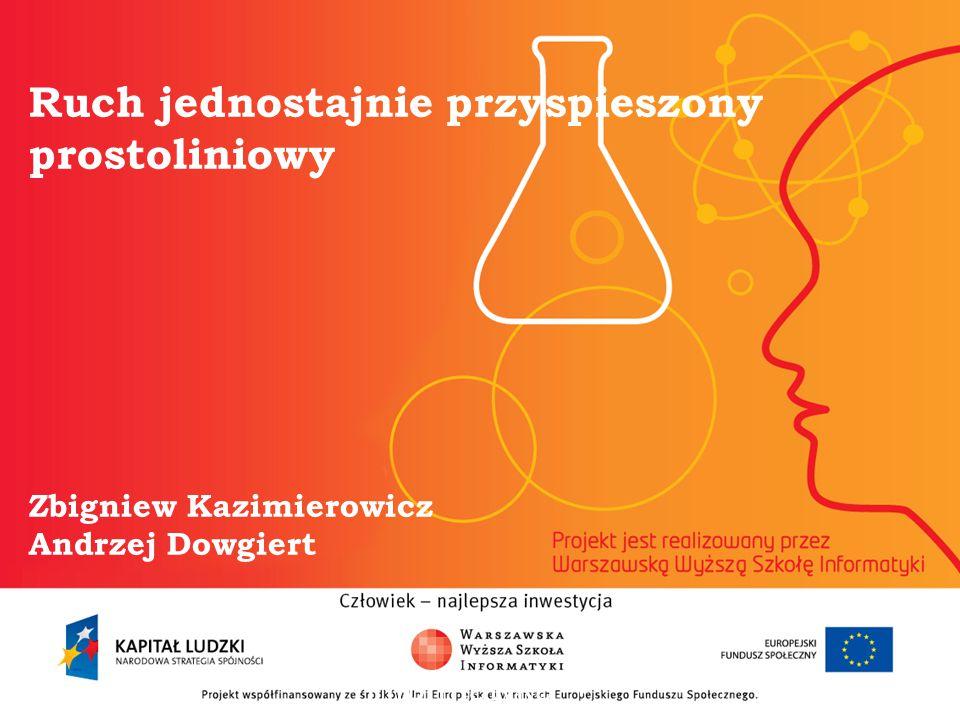 Ruch jednostajnie przyspieszony prostoliniowy Zbigniew Kazimierowicz Andrzej Dowgiert