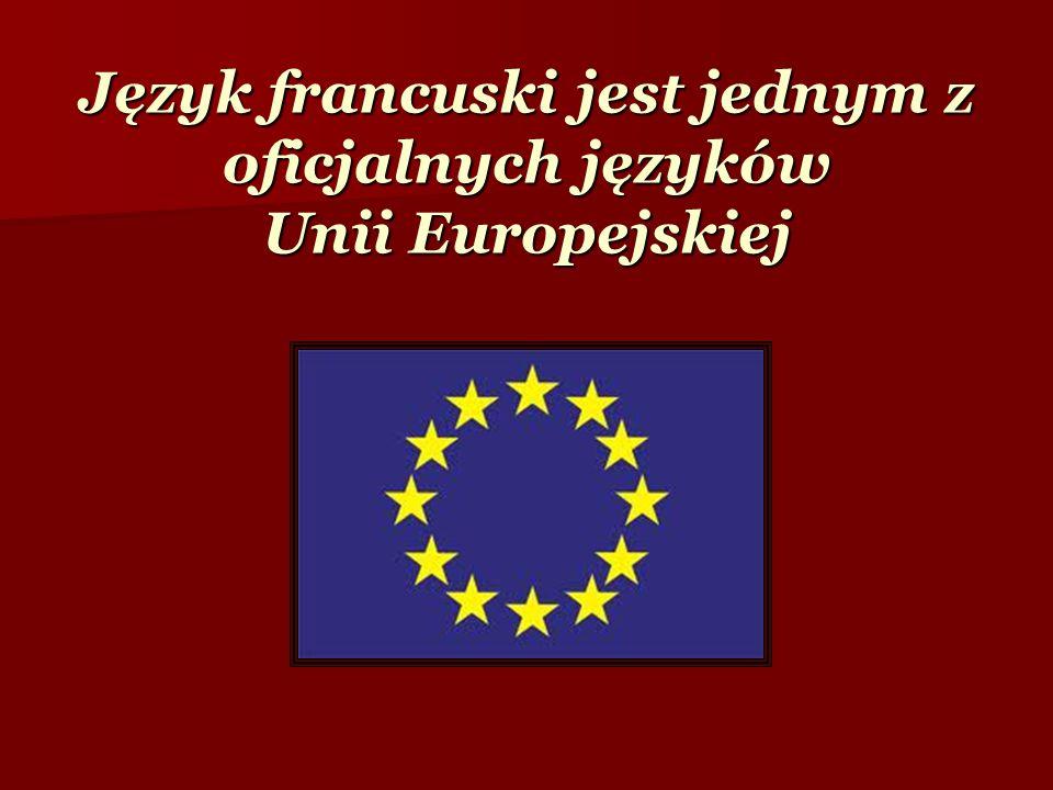 Język francuski jest jednym z oficjalnych języków Unii Europejskiej
