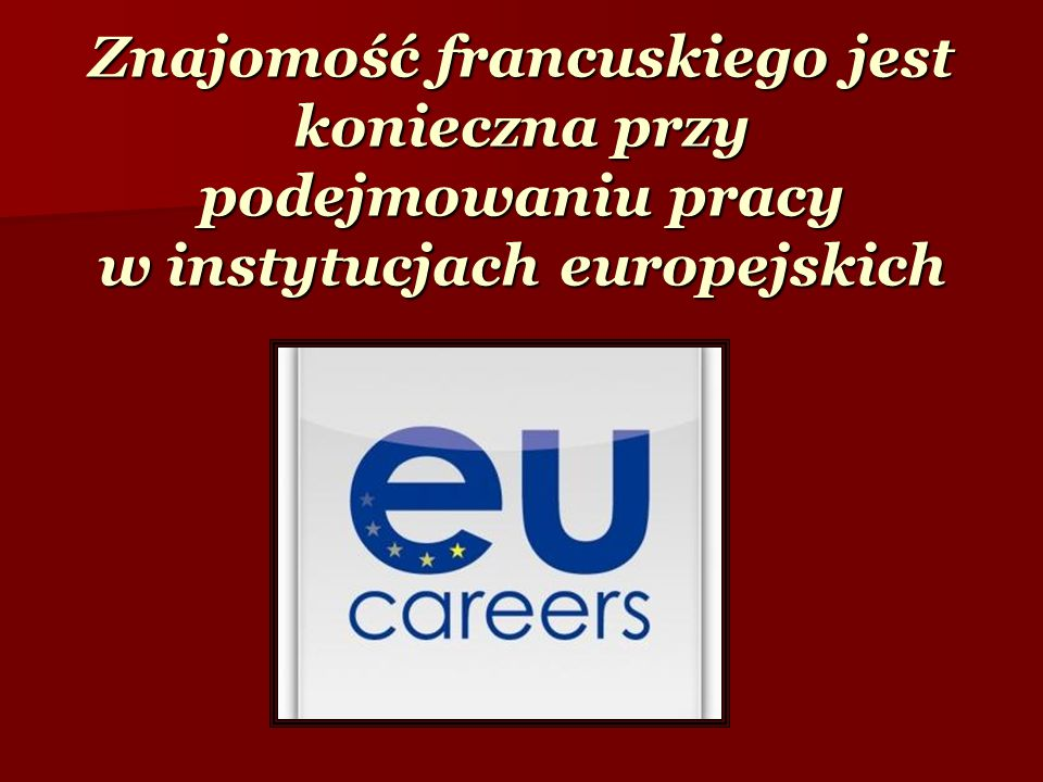 Znajomość francuskiego jest konieczna przy podejmowaniu pracy w instytucjach europejskich