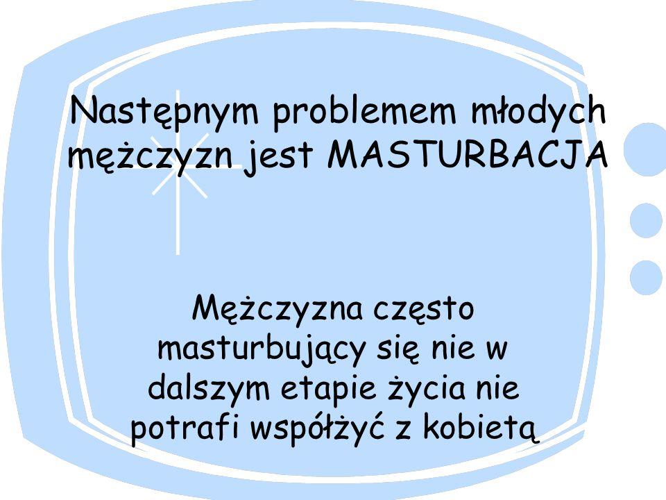 Następnym problemem młodych mężczyzn jest MASTURBACJA