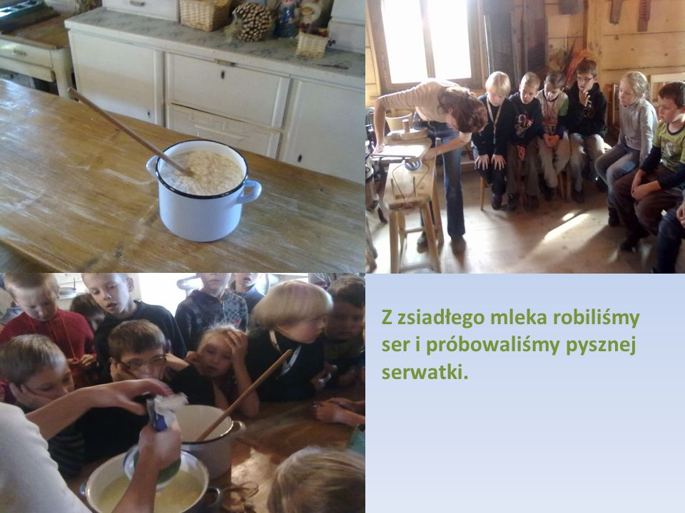 Z zsiadłego mleka robiliśmy