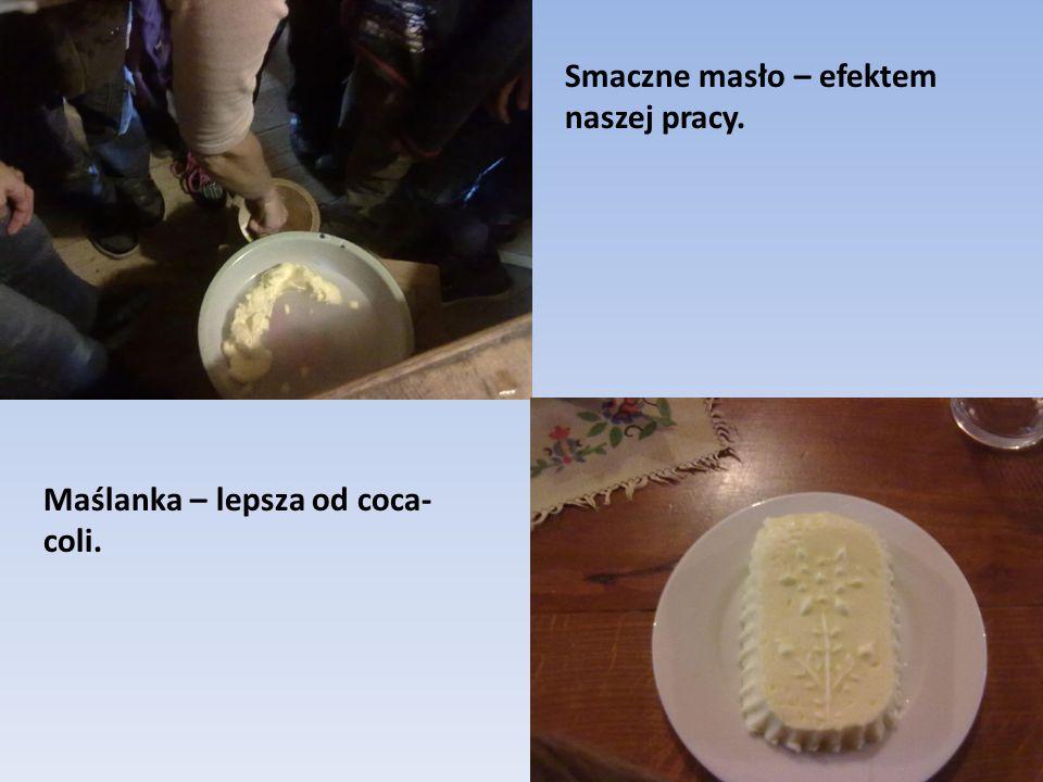 Smaczne masło – efektem naszej pracy.