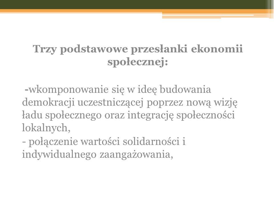 Trzy podstawowe przesłanki ekonomii społecznej: