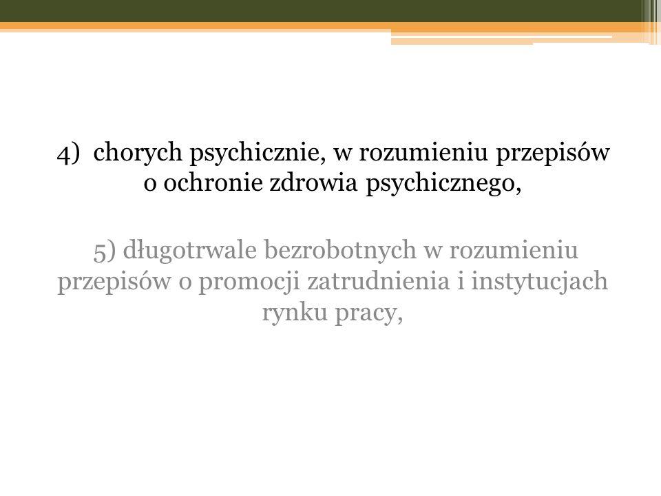 4) chorych psychicznie, w rozumieniu przepisów o ochronie zdrowia psychicznego,