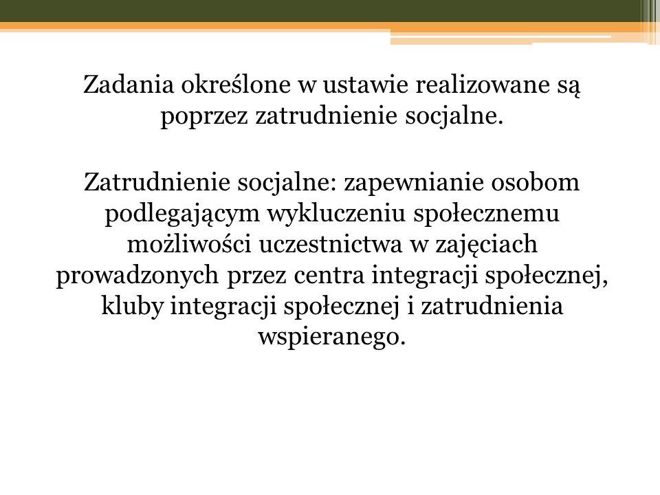 Zadania określone w ustawie realizowane są poprzez zatrudnienie socjalne.