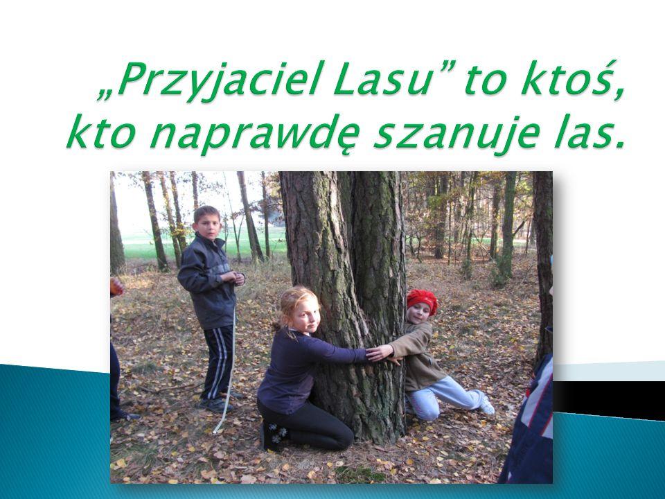 """""""Przyjaciel Lasu to ktoś, kto naprawdę szanuje las."""