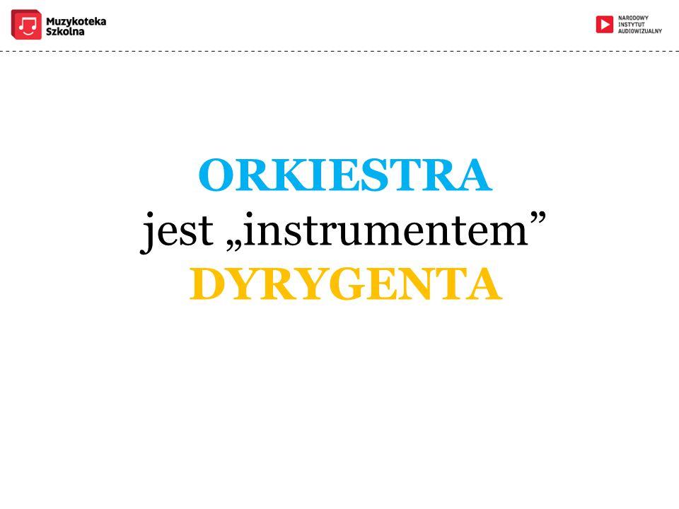 """ORKIESTRA jest """"instrumentem DYRYGENTA"""