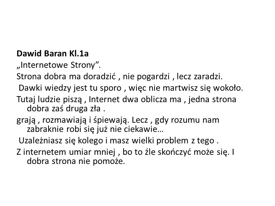 """Dawid Baran Kl.1a """"Internetowe Strony . Strona dobra ma doradzić , nie pogardzi , lecz zaradzi."""