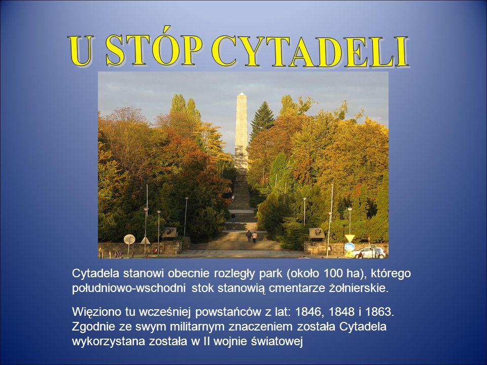 U STÓP CYTADELI Cytadela stanowi obecnie rozległy park (około 100 ha), którego południowo-wschodni stok stanowią cmentarze żołnierskie.