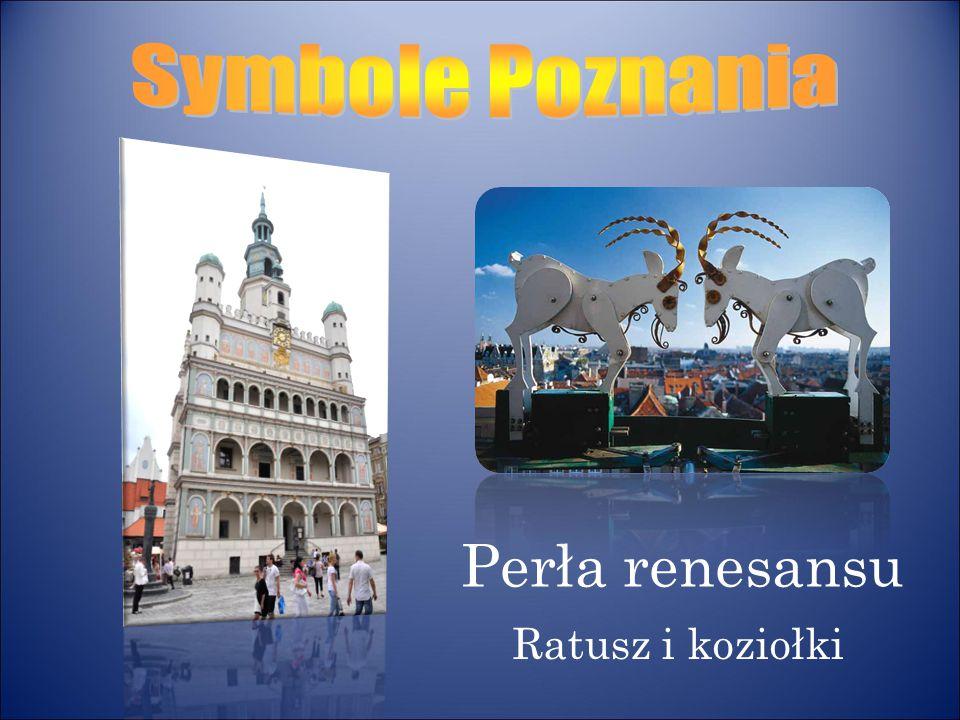 Symbole Poznania Perła renesansu Ratusz i koziołki