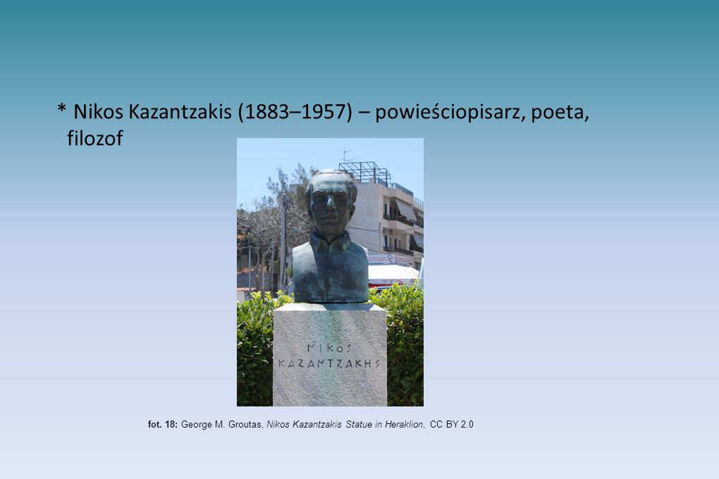 * Nikos Kazantzakis (1883–1957) – powieściopisarz, poeta, filozof