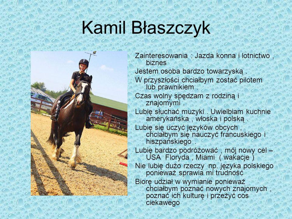 Kamil Błaszczyk Zainteresowania : Jazda konna i lotnictwo , biznes