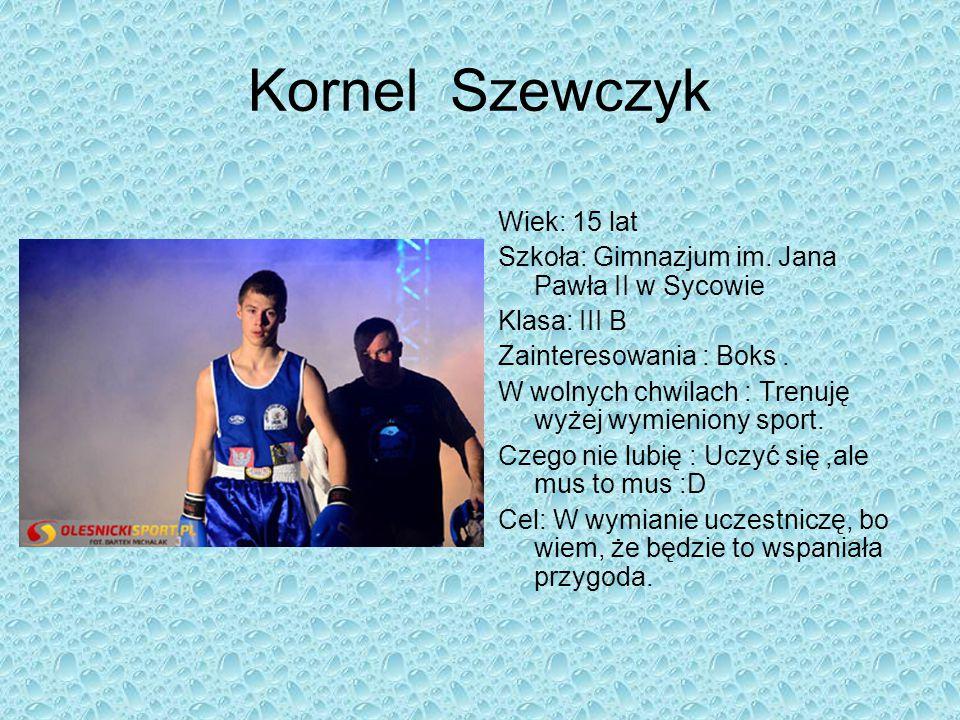 Kornel Szewczyk Wiek: 15 lat