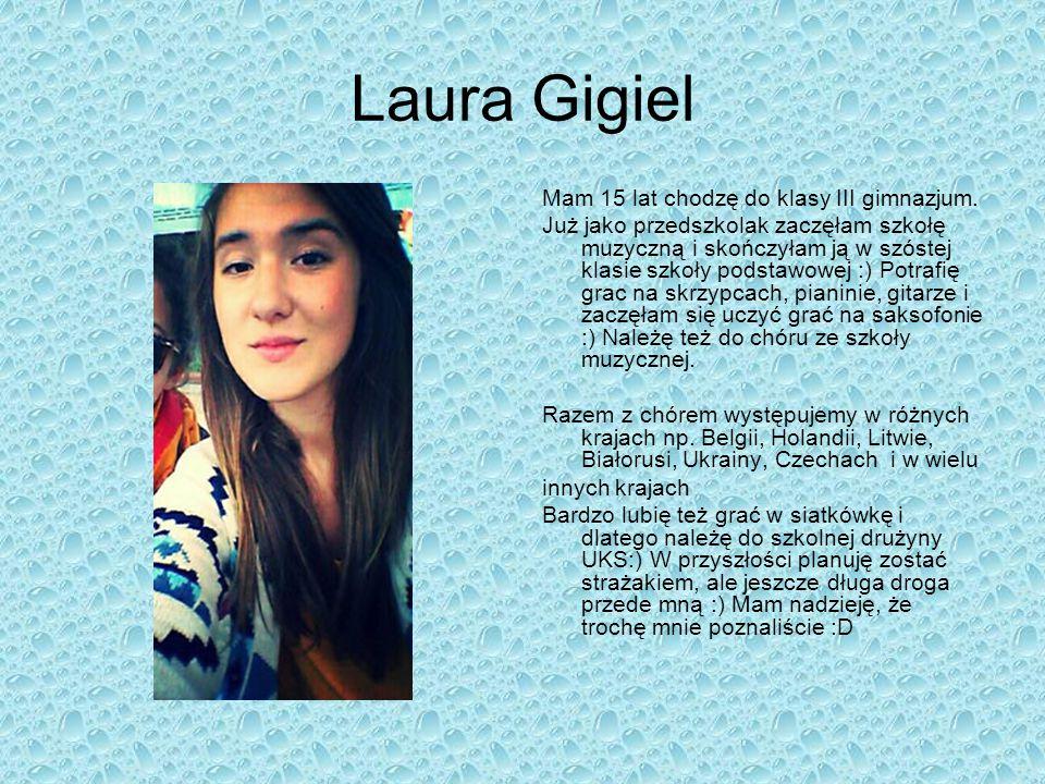 Laura Gigiel Mam 15 lat chodzę do klasy III gimnazjum.