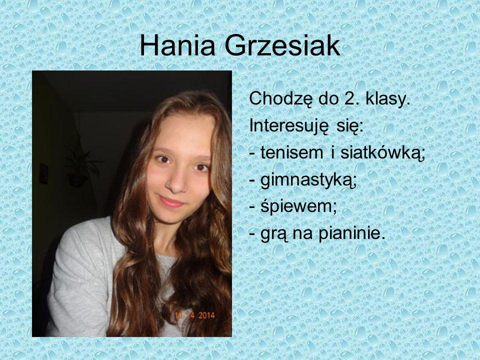 Hania Grzesiak Chodzę do 2. klasy. Interesuję się: