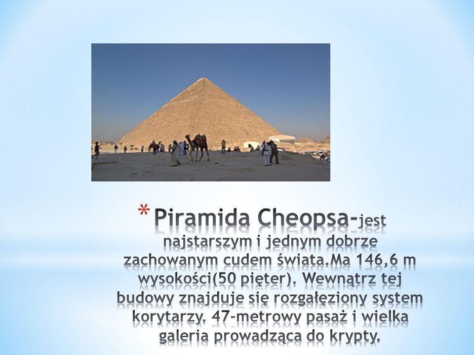 Piramida Cheopsa-jest najstarszym i jednym dobrze zachowanym cudem świata.Ma 146,6 m wysokości(50 pięter).