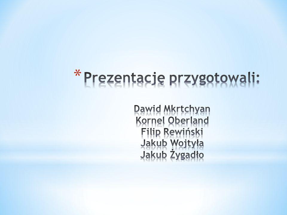 Prezentację przygotowali: Dawid Mkrtchyan Kornel Oberland Filip Rewiński Jakub Wojtyła Jakub Żygadło