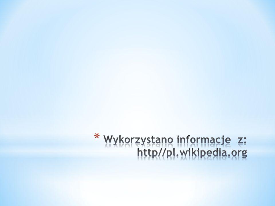 Wykorzystano informacje z: http//pl.wikipedia.org