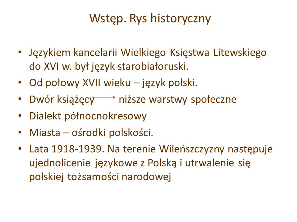 Wstęp. Rys historyczny Językiem kancelarii Wielkiego Księstwa Litewskiego do XVI w. był język starobiałoruski.