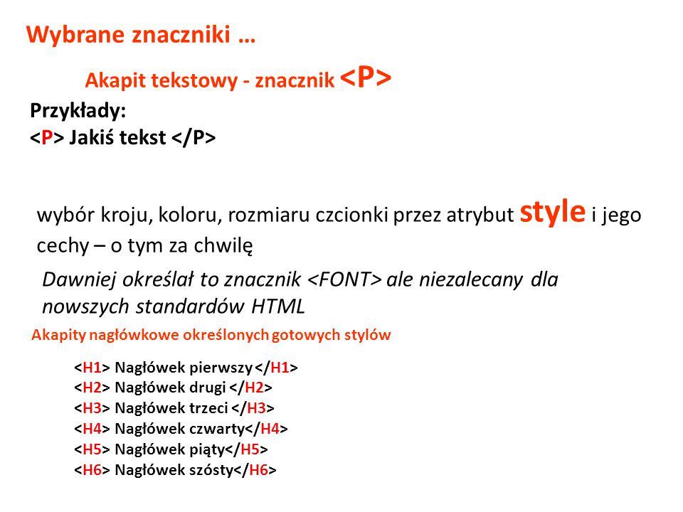 Wybrane znaczniki … Akapit tekstowy - znacznik <P> Przykłady: