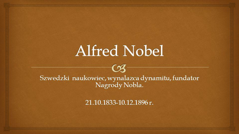Szwedzki naukowiec, wynalazca dynamitu, fundator Nagrody Nobla.