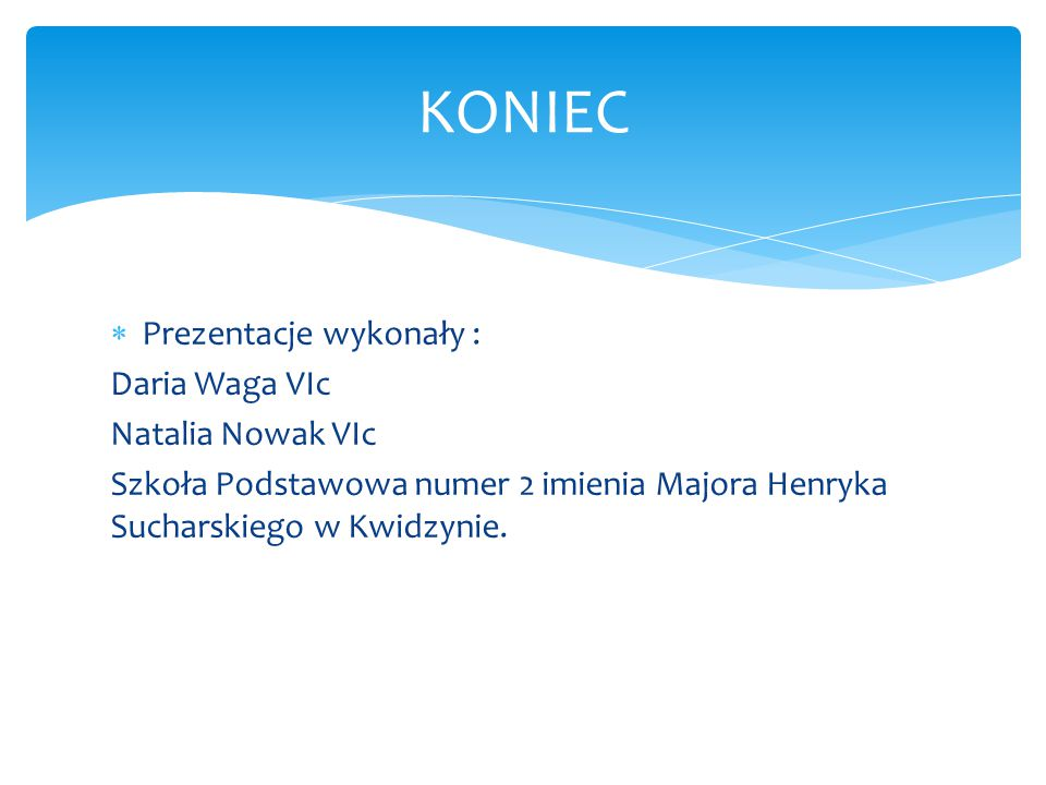 KONIEC Prezentacje wykonały : Daria Waga VIc Natalia Nowak VIc