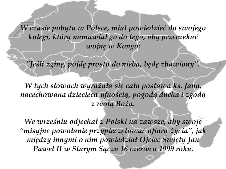 W czasie pobytu w Polsce, miał powiedzieć do swojego kolegi, który namawiał go do tego, aby przeczekać wojnę w Kongo: Jeśli zginę, pójdę prosto do nieba, będę zbawiony .