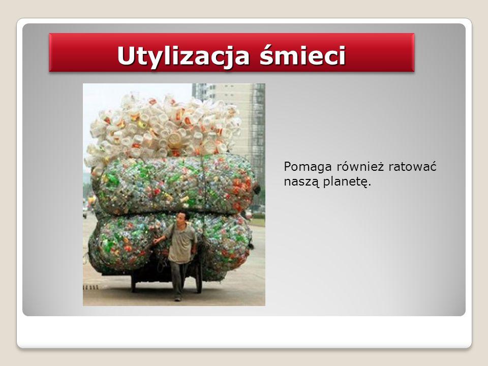 Utylizacja śmieci Pomaga również ratować naszą planetę.