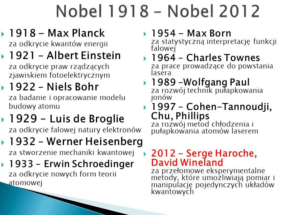 Nobel 1918 – Nobel 2012 1918 - Max Planck za odkrycie kwantów energii.