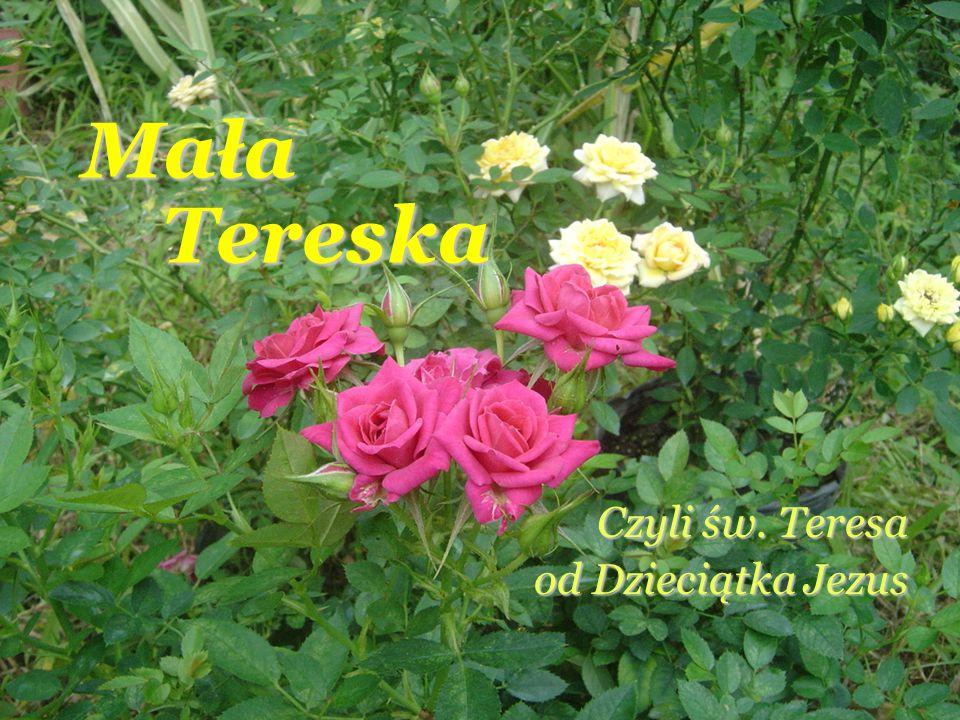 Czyli św. Teresa od Dzieciątka Jezus