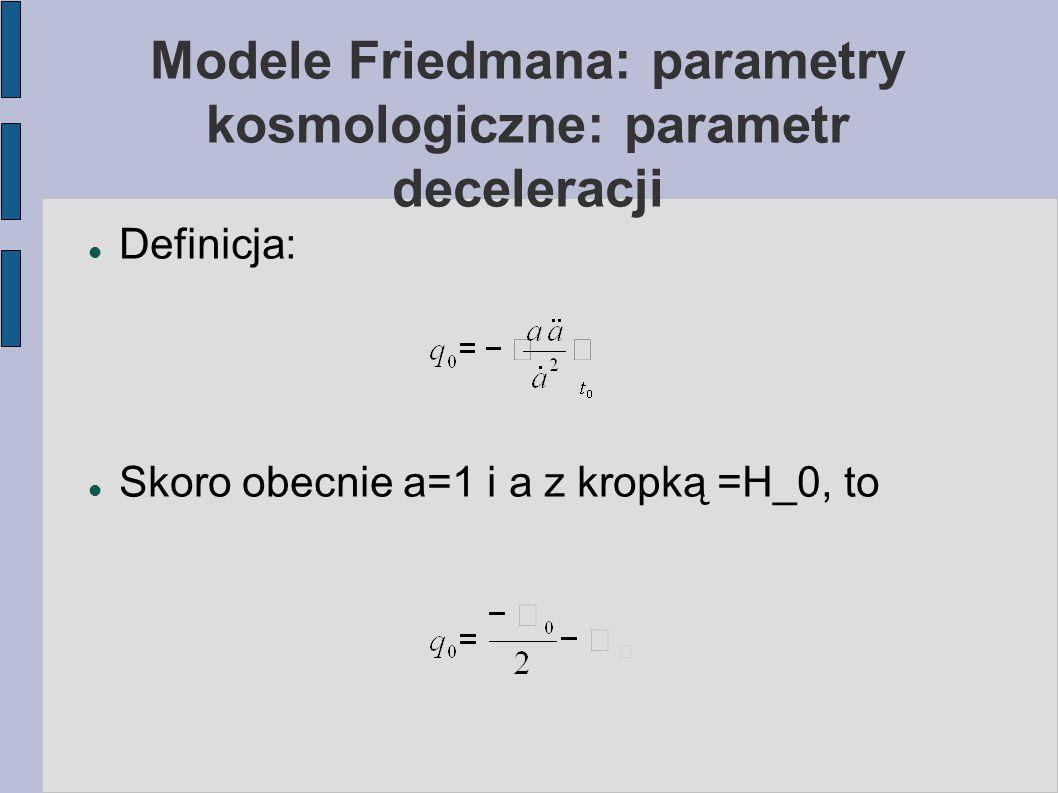 Modele Friedmana: parametry kosmologiczne: parametr deceleracji