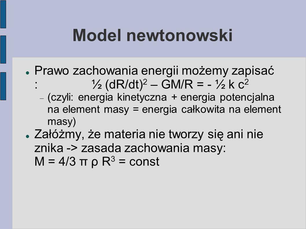 Model newtonowski Prawo zachowania energii możemy zapisać : ½ (dR/dt)2 – GM/R = - ½ k c2.