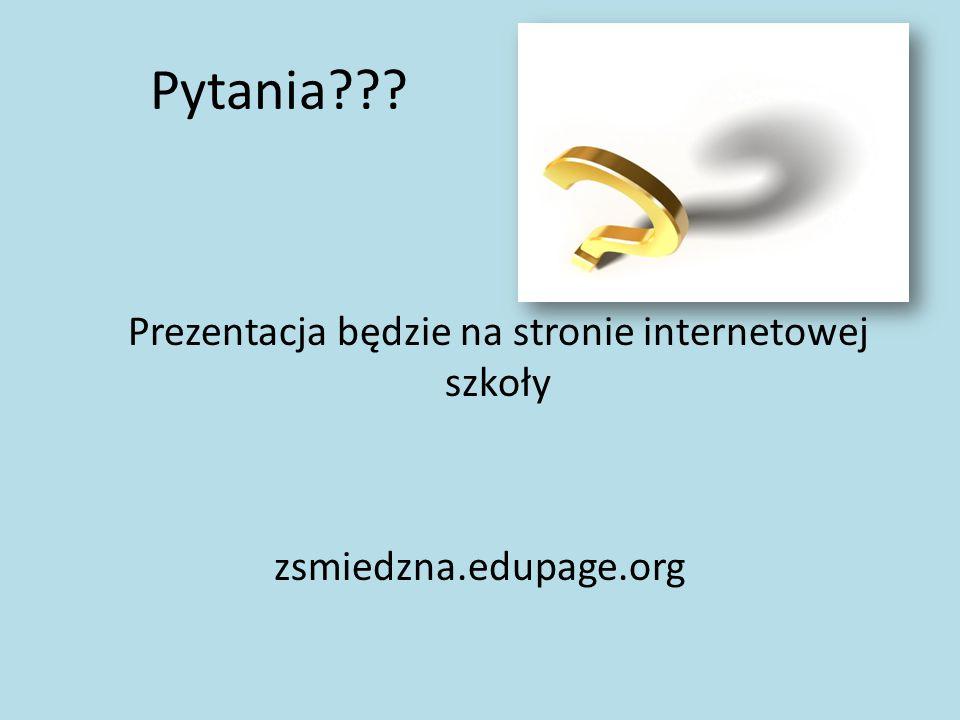 Pytania Prezentacja będzie na stronie internetowej szkoły zsmiedzna.edupage.org